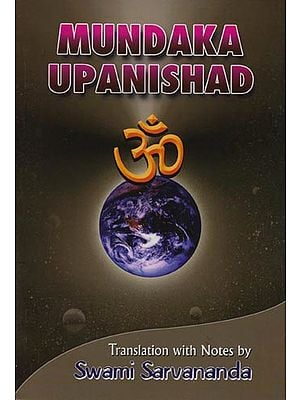 Mundaka Upanishad  (Sanskri Text, Transliteration, Word-to-Word Meaning, English Translation and Detailed Notes) - A Most Useful Edition for Self Study
