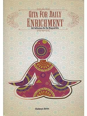 Gita For Daily Enrichment (365 Reflections on the Bhagavad-Gita)