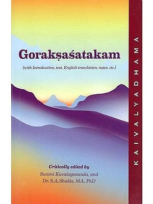 Goraksasatakam Of Gorakhnath (With Introduction, Text, English Translation, Notes etc.)