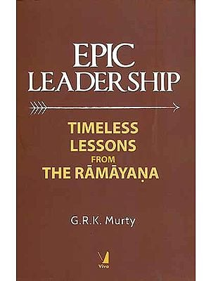 Epic Leadership  - Timeless Lessons from The Ramayana
