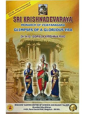 Sri Krishnadevaraya  - Monarch of Vijayanagara (Glimpses of a Glorious Era)