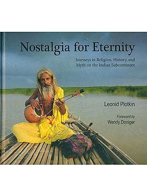 Nostalgia for Eternity - Journeys in Religion, History, and Myth on the Indian Subcontinent