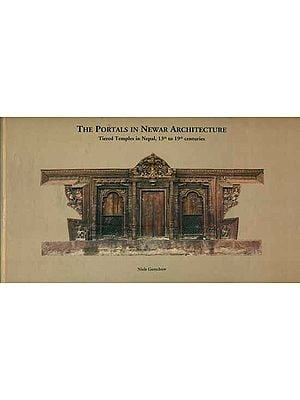 The Portals in Newar Architecture - Tiered Temples in Nepal, 13th to 19th Centuries