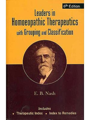 Leaders in Homeopathic Therapeutics with Grouping and Classification