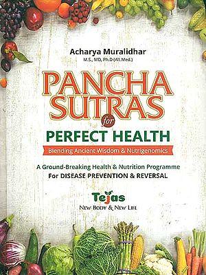 Pancha Sutras for Perfect Health - Blending Ancient Wisdom & Nutrigenomics