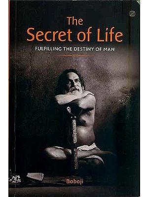 The Secret of Life - Fulfilling the Destiny of Man