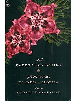 The Parrots of Desire - 3000 Years of Indian Erotica