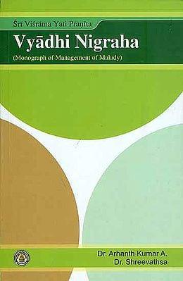 Vyadhi Nigraha - Monograph of Management of Malady