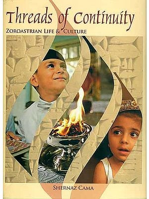 Threads of Continuity - Zoroastrian Life & Culture