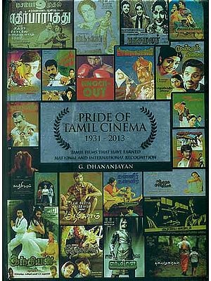 Pride of Tamil Cinema 1931-2013 (Tamil Films That Have Earned National and International Recognition)