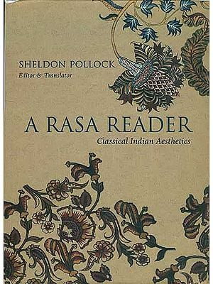 A Rasa Reader - Classical Indian Aesthetics