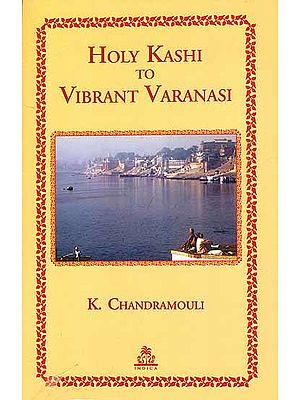 Holy Kashi to Vibrant Varanasi
