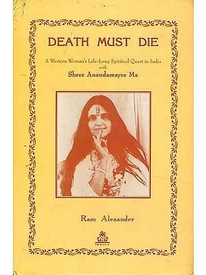 DEATH MUST DIE (A Western Women's Life-Long Spiritual Quest in India with Shree Anandamayee Ma)