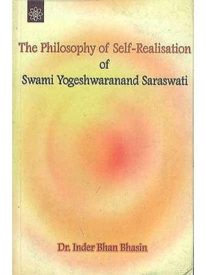 The Philosophy of Self Realisation of Swami Yogeshwaranand Saraswati