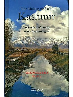 The Making of Early Kashmir (Landscape and Identity in the Rajatarangini)