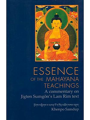 Essence of the Mahayana Teachings (A Commentary on Jigten Sumgon's Lam Rim text)