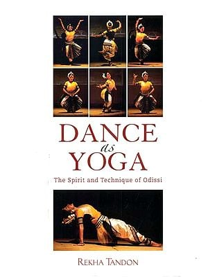 Dance as Yoga (The Spirit and Technique of Odissi)
