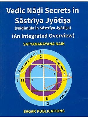 Vedic Nadi Secrets in Sastriya Jyotisa - Nadimula in Sastriya Jyotisa (An Integrated Overview)