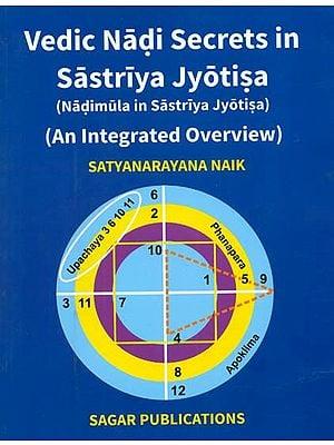 Vedic Nadi Secrets in Sastriya Jyotisa - Nadimula in Sastriya Jyotisa (An Integrated Overview)