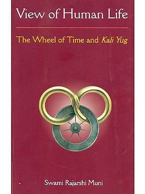 View of Human Life (The Wheel of Time and Kali Yug)
