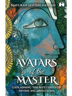 Avatars of the Master (Explaining The Mysteries of Divine Incarnations)