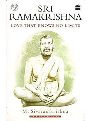 Sri Ramakrishna  (Love That Knows No Limits)
