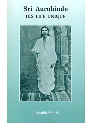 Sri Aurobindo (His Life Unique)