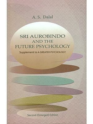 Sri Aurobindo and The Future Psychology (Supplement to a Greater Psychology)