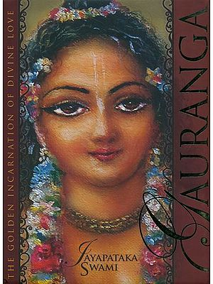 Gauranga (The Golden Incarnation of Divine Love)