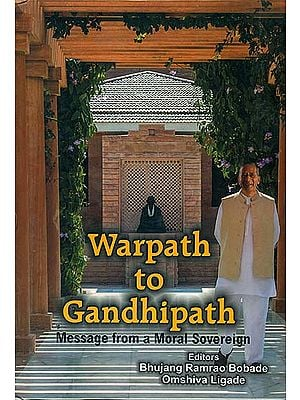 Warpath to Gandhipath (Message from a Moral Sovereign)
