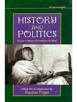 History and Politics (Essays in Honour of Professor P. S. Bhati)