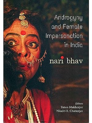 Androgyny and Female Impersonation in India - Nari Bhav