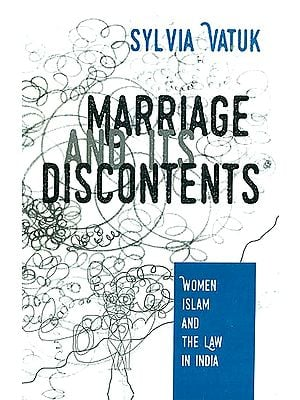 Marriage and Its Discontents (Women Islam and The Law in India)