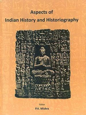 Aspects of Indian History and Historiography (Prof. Kalyan Kumar Dasgupta Felicitation Volume)