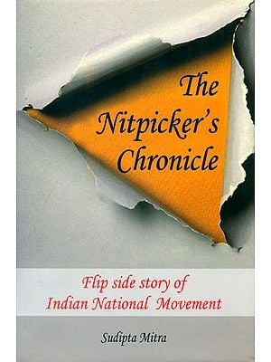 The Nitpicker's Chronicle (Flip Side Story of Indian National Movement)