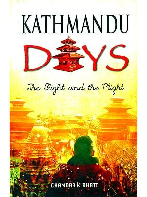 Kathmandu Days (The Blight and the Plight)