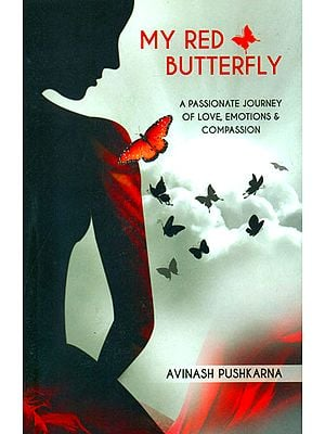 My Red Butterfly (A Passionate Journey of Love, Emotions and Compassion)