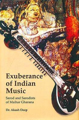 Exuberance of Indian Music (Sarod and Sarodists of Maihar Gharana)