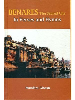 Benares The Sacred City in Verses and Hymns