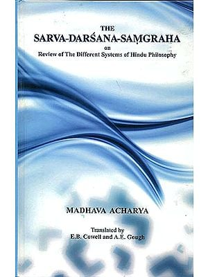 The Sarva Darsana Samgraha on Review of The Different Systems of Hindu Philosophy by Madhava Acharya