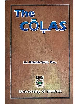 The Colas (The Most Comprehensive Book Ever Written on the Cholas)