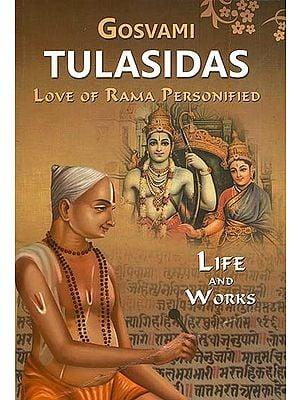 Gosvami Tulasidas: Love of Rama Personified (Life and Works)