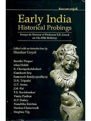 Early India Historical Probings (Essays in Honour of Professor S. R. Goyal on His 85th Birthday)
