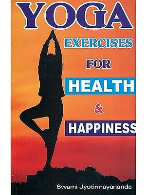 Yoga Exercises for Health and Happiness