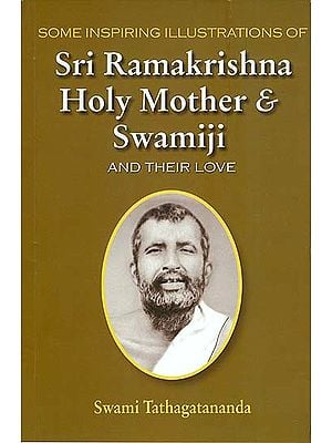 Some Inspiring Illustrations of Sri Ramakrishna Holy Mother and Swamiji and Their Love