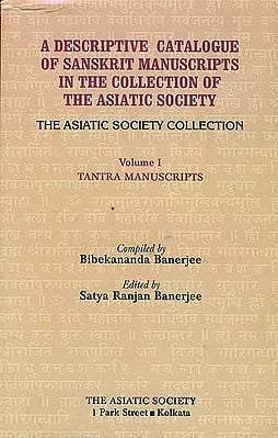 A Descriptive Catalogue of Sanskrit Manuscripts in the Collection of the Asiatic Society (Volume 1: Tantra Manuscripts )
