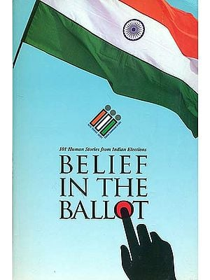 Belief in the Ballot - 101 Human Stories from Indian Elections