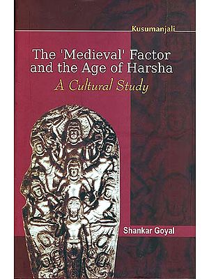 The 'Medieval' Factor and the Age of Harsha (A Cultural Study)