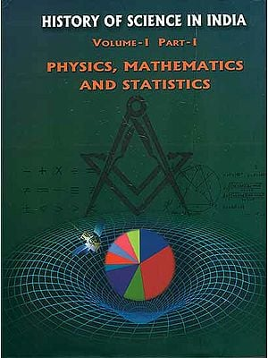 History of Science in India - Physics, Mathematics and Statistics (Volume I, Part - I)