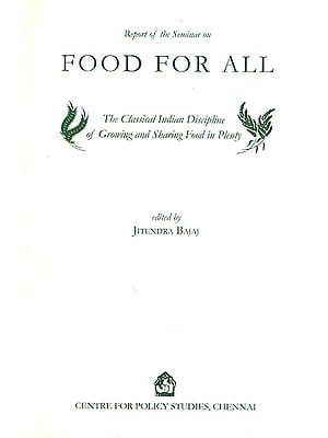 Food For All (The Classical Indian Discipline of Growing and Sharing Food in Plenty)